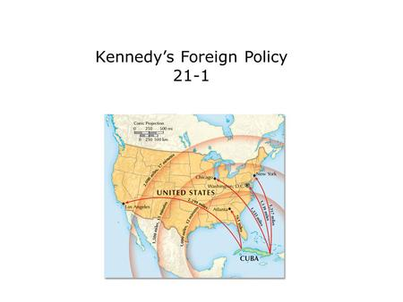 Kennedy's Foreign Policy 21-1. Terms and People John F. Kennedy – a Democratic senator who was elected President in 1960 Richard M. Nixon – former Republican.