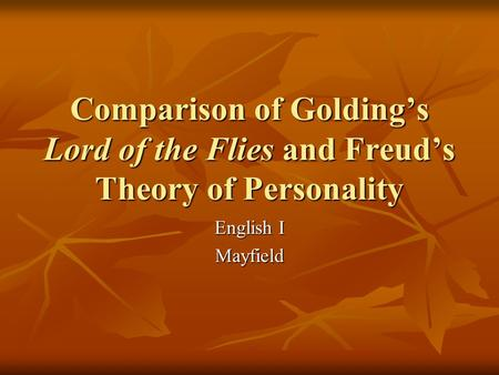 Comparison of Golding's Lord of the Flies and Freud's Theory of Personality English I Mayfield.