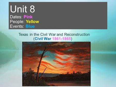 Unit 8 Dates: Pink People: Yellow Events: Blue