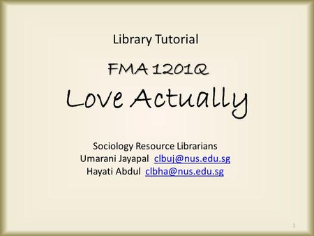 FMA 1201Q FMA 1201Q Love Actually Sociology Resource Librarians Umarani Jayapal Hayati Abdul