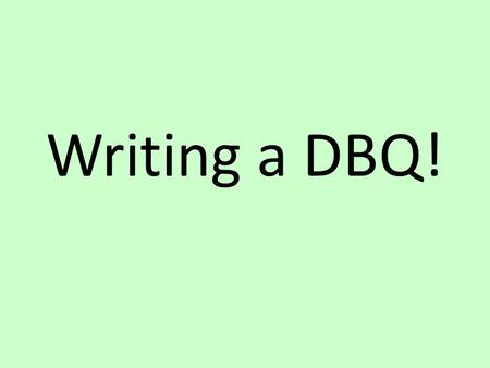Writing a DBQ!. Historical Context Historical Context is just a fancy way of saying: The Big Idea! In other words, the historical context is the big idea.