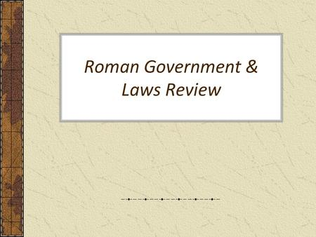 Roman Government & Laws Review. Roman Government Three Phases Roman Kingdom –753 to 509 BC How many years is this?__224_____ Roman Republic –509 to 27.