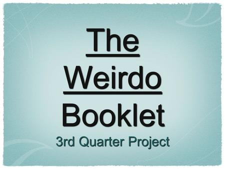"The Weirdo Booklet 3rd Quarter Project. Front Cover Acrostic Poem- Describe what it's like to be a ""weirdo"" T- H- E- W- Excluded I- R- D- O-"