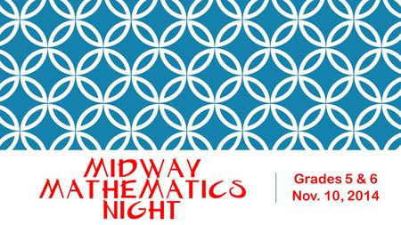 MIDWAY MATHEMATICS NIGHT Grades 5 & 6 Nov. 10, 2014.