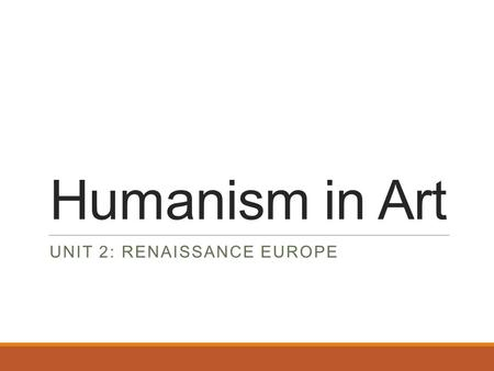Humanism in Art UNIT 2: RENAISSANCE EUROPE. LEQ: How did humanism influence Renaissance art and distinguish it from Medieval art? Drill: What is humanism?