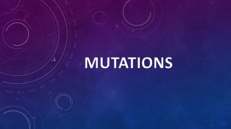 MUTATIONS MUTATIONS are changes in nucleotide sequence of DNA. What causes mutations?
