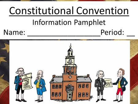 Constitutional Convention Information Pamphlet Name: __________________Period: __.
