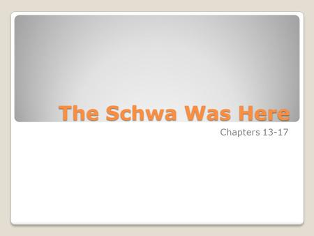 The Schwa Was Here Chapters 13-17. Choose THREE chapter titles from The Schwa Was Here and explain what life event they relate to. Chapter Title from.