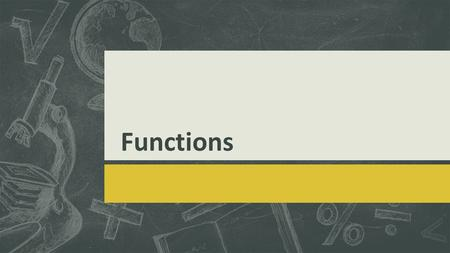 Functions. Objectives  You will represent functions as rules and as tables  You will represent functions as graphs.