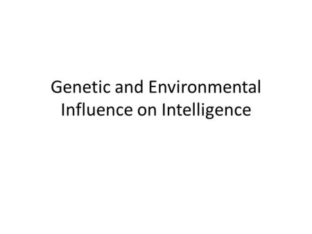 Genetic and Environmental Influence on Intelligence.
