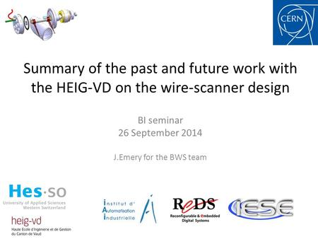 Summary of the past and future work with the HEIG-VD on the wire-scanner design BI seminar 26 September 2014 J.Emery for the BWS team.