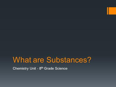 What are Substances? Chemistry Unit - 8 th Grade Science.