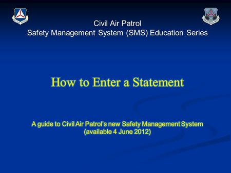 Written statements provide valuable information from the people directly involved and those observing from the sidelines. Civil Air Patrol's Safety Management.