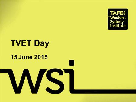 TVET Day 15 June 2015. TAFE NSW – Western Sydney Institute 1 Baulkham Hills Campus, The Hills College 2 Castle Hill Campus, The Hills College 3 Blacktown.