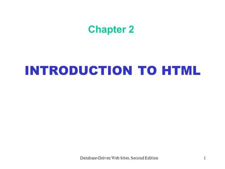 Database-Driven Web Sites, Second Edition1 Chapter 2 INTRODUCTION TO HTML.