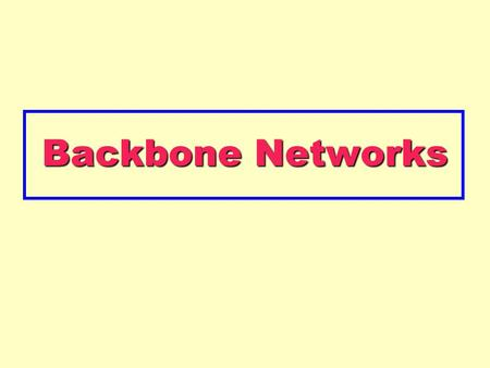 Backbone Networks. Copyright 2005 John Wiley & Sons, Inc8 - 2 Backbone Networks High speed networks linking an organization's LANs –Making information.
