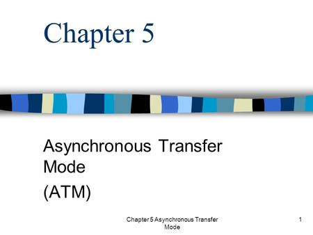 Protocols and the TCP/IP Suite Asynchronous Transfer Mode (ATM)