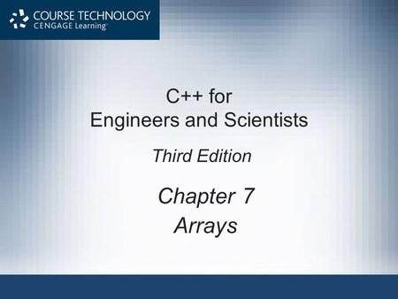 Chapter 7 Arrays C++ for Engineers and Scientists Third Edition.