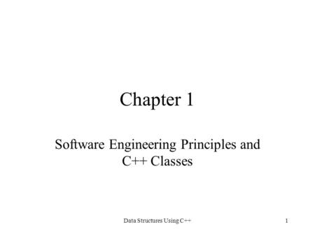 Data Structures Using C++1 Chapter 1 Software Engineering Principles and C++ Classes.