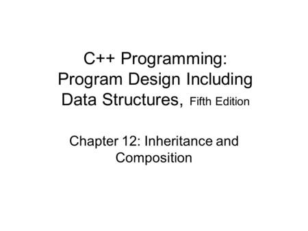 C++ Programming: Program Design Including Data Structures, Fifth Edition Chapter 12: Inheritance and Composition.