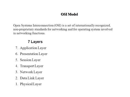 OSI Model Open Systems Interconnection (OSI) is a set of internationally recognized, non-proprietary standards for networking and for operating system.
