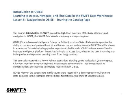1 Introduction to OBIEE: Learning to Access, Navigate, and Find Data in the SWIFT Data Warehouse Lesson 5: Navigation in OBIEE – Touring the Catalog Page.