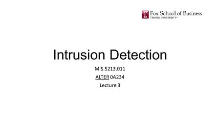 Intrusion Detection MIS.5213.011 ALTER 0A234 Lecture 3.