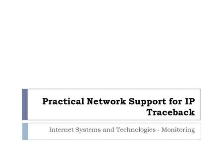 Practical Network Support for IP Traceback Internet Systems and Technologies - Monitoring.