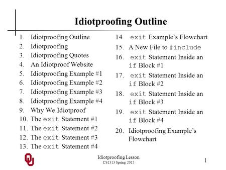 Idiotproofing Lesson CS1313 Spring 2015 1 Idiotproofing Outline 1.Idiotproofing Outline 2.Idiotproofing 3.Idiotproofing Quotes 4.An Idiotproof Website.