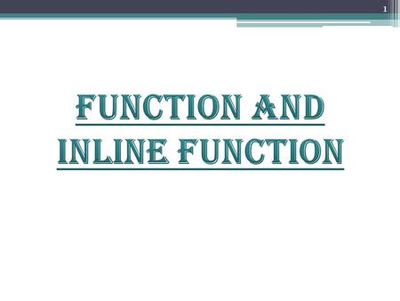 1. 2 FUNCTION INLINE FUNCTION DIFFERENCE BETWEEN FUNCTION AND INLINE FUNCTION CONCLUSION 3.