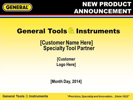 """Precision, Specialty and Innovation…Since 1922"" General Tools Instruments [Customer Name Here] Specialty Tool Partner [Month Day, 2014] General Tools."