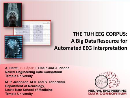 THE TUH EEG CORPUS: A Big Data Resource for Automated EEG Interpretation A. Harati, S. López, I. Obeid and J. Picone Neural Engineering Data Consortium.