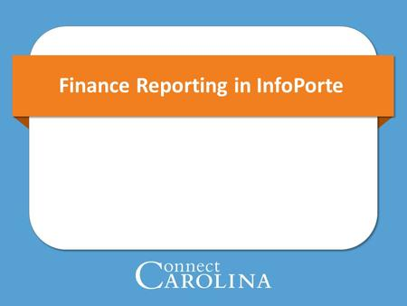 Finance Reporting in InfoPorte. 2 Overview 3 Overview: Navigation You can access InfoPorte in two ways: 1.Go directly to InfoPorte, www.infoporte.unc.edu.