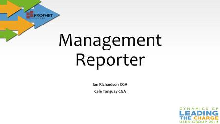 Management Reporter Ian Richardson CGA Cale Tanguay CGA.