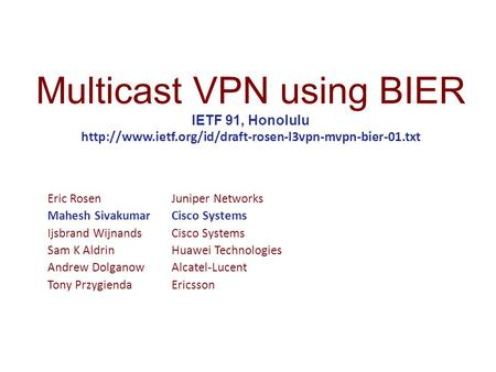 Multicast VPN using BIER IETF 91, Honolulu  Eric RosenJuniper Networks Mahesh SivakumarCisco Systems.
