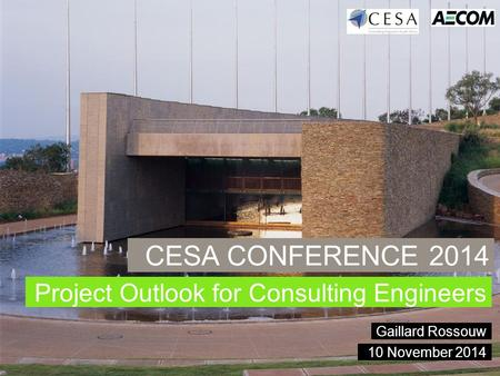 1 CESA CONFERENCE 2014 Project Outlook for Consulting Engineers Gaillard Rossouw 10 November 2014.
