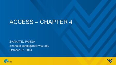 ACCESS – CHAPTER 4 ZNANATEJ PANGA October 27, 2014.