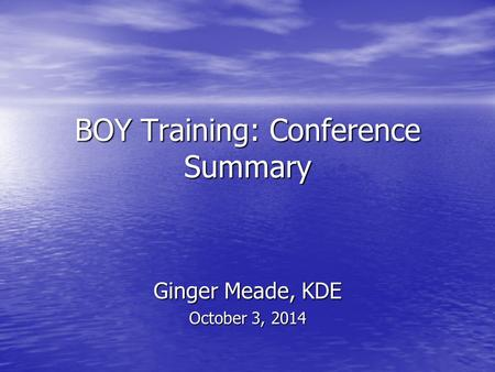 BOY Training: Conference Summary Ginger Meade, KDE October 3, 2014.
