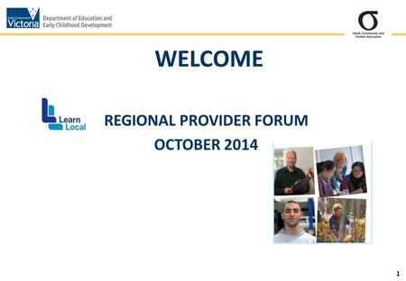1 REGIONAL PROVIDER FORUM OCTOBER 2014 WELCOME. 2 Time Item Leader 10.15 Tea and Coffee Regional Manager 10.30 Welcome and Introduction Regional Manager.