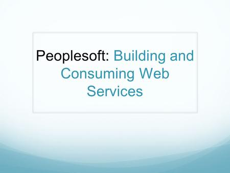 Peoplesoft: Building and Consuming Web Services