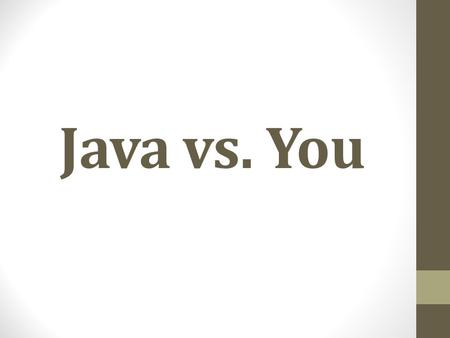 Java vs. You. Problem 1 Write a program to find the total no of Even and Odd numbers between 1 to 100. *Using any Loop.