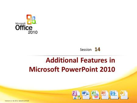 Additional Features in Microsoft PowerPoint 2010 14 Session Version 1.0 © 2011 Aptech Limited.