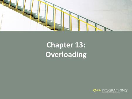 Chapter 13: Overloading. Objectives In this chapter, you will – Learn about overloading – Become familiar with the restrictions on operator overloading.
