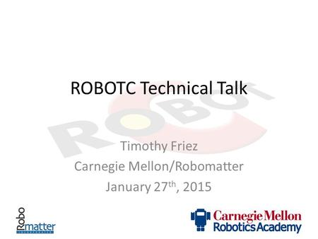 Timothy Friez Carnegie Mellon/Robomatter January 27th, 2015