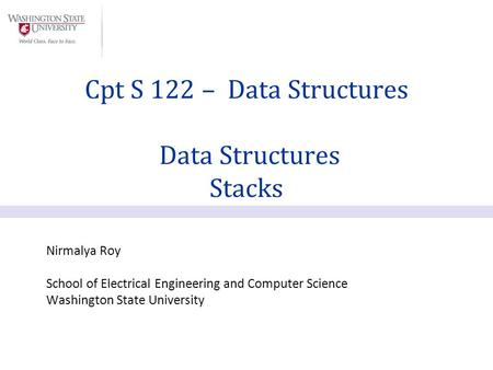 Nirmalya Roy School of Electrical Engineering and Computer Science Washington State University Cpt S 122 – Data Structures Data Structures Stacks.
