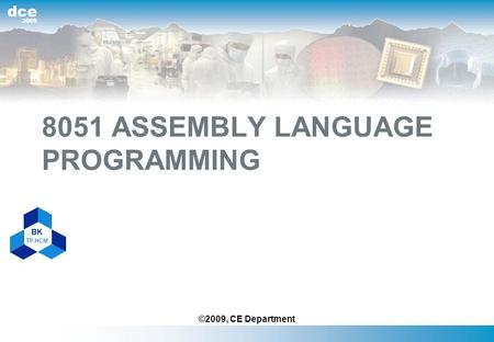 BK TP.HCM 2009 dce 8051 ASSEMBLY LANGUAGE PROGRAMMING ©2009, CE Department.