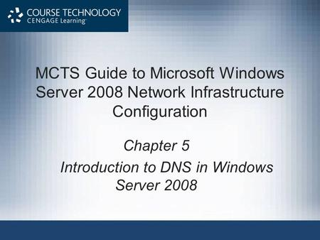 MCTS Guide to Microsoft Windows Server 2008 Network Infrastructure Configuration Chapter 5 Introduction to DNS in Windows Server 2008.