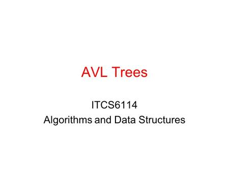 AVL Trees ITCS6114 Algorithms and Data Structures.