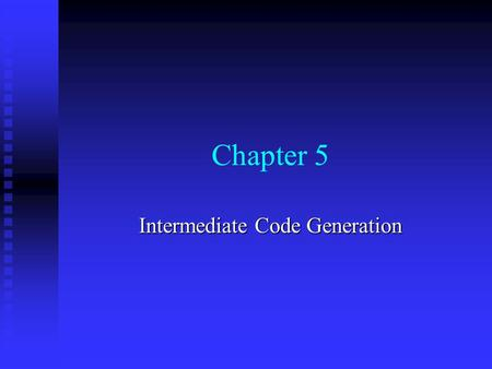 Chapter 5 Intermediate Code Generation. Chapter 5 -- Intermediate Code Generation2  Let us see where we are now.  We have tokenized the program and.