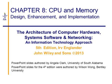 CHAPTER 8: CPU and Memory Design, Enhancement, and Implementation